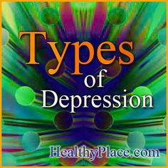 Learn about the different types of depression. For people wondering - what type of depression do I have – get trusted info on types of depression.   www.HealthyPlace.com