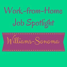 Work-from-Home Job Spotlight – Williams-Sonoma   You know them for their cookware now work-from-home for them as a customer service associate.  http://themillionairemastermind.com