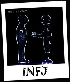 "INFJ no 1 problem--""Gah, I'm incomplete! There are missing pieces in my life... Oh, you need something from me? Here, take it; it'd be mean to say No...Garn! I feel like I'm constantly giving-giving-giving, but nobody gives to ME!!!"" Lather. Rinse. Repeat. Ugh."