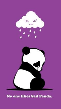 I like sad panda!!I'll be there for you sad panda :-(