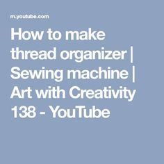 How to make thread organizer   Sewing machine   Art with Creativity 138 - YouTube