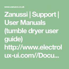 Zanussi | Support | User Manuals (tumble dryer user guide)  http://www.electrolux-ui.com//DocumentDownLoad.aspx?DocURL=2014\136\931290umEN.pdf
