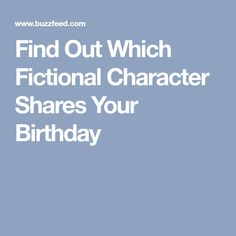 Find Out Which Fictional Character Shares Your Birthday