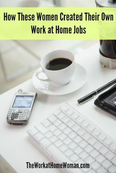 How These Women Created Their Own Work at Home Jobs | The Work at Home Woman