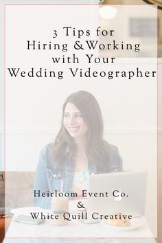 3 Tips for Hiring and working with you wedding videographer with Heirloom Event Co. & White Quill Creative