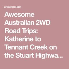 Awesome Australian 2WD Road Trips: Katherine to Tennant Creek on the Stuart Highway - Pretraveller