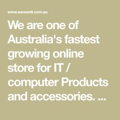 We are one of Australia's fastest growing online store for IT / computer Products and accessories. We deliver wide range of computer hardware, software and peripherals at amazing prices. 90% of orders are shipped the same day if it is in stock and placed before the cut-off time. Our goal is to save you time & money shopping for the latest technology all in the comfort of your home or business.