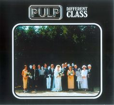 Pulp - Different Class.  My favourite album EVER.