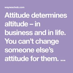 Attitude determines altitude – in business and in life. You can't change someone else's attitude for them. Use your attitude to be a great boss Someone Elses, Marketing And Advertising, Attitude, Boss, Change, Business, Life, Business Illustration