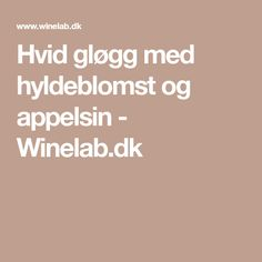 Hvid gløgg med hyldeblomst og appelsin - Winelab.dk