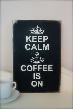 Custom Wood Sign, Keep Calm Coffee Is On, Wood Wall Art, Sign, Vintage Sign, Kitchen Sign, Coffee, Quote