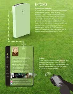 E-TOMB: Similar to Rosetta Stone, the E-TOMB can store links to blogs, social networking sites, etc. When visitors come to the burial site, they can visit these sites via Bluetooth. #modern #funeral
