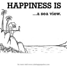 happiness is a sea view.