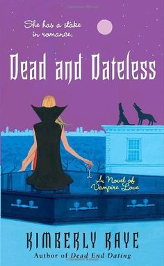 Dead and Dateless (Dead End Dating, Book 2) by Kimberly Raye