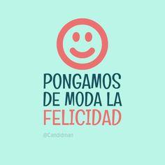 """""""Pongamos de #Moda la #Felicidad"""". #Citas #Frases @Candidman"""