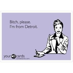 I love being from Detroit!