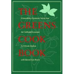 The Greens cook book : extraordinary vegetarian cuisine from the celebrated restaurant by Deborah Madison