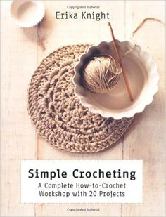 Simple Crocheting: A Complete How-to-Crochet Workshop with 20 Projects: Erika Knight: 9781250016218: Books - Amazon.ca