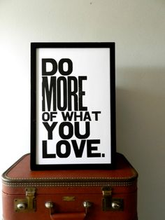 Poster, Black and White Inspirational Art, Do More of What You Love Letterpress Typography Print, Large Simple Bold Letters. $24.00, via Etsy.