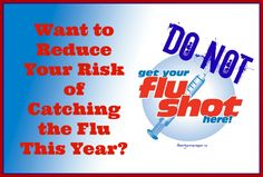 Reducing your risk of catching the flu has nothing to do with the flu shot and everything to do with personal hygiene, leading a healthy lifestyle, and boosting your body's immune system.