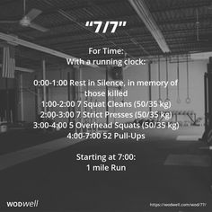 For Time: With a running clock:; 0:00-1:00 Rest in Silence, in memory of those killed; 1:00-2:00 7 Squat Cleans (50/35 kg); 2:00-3:00 7 Strict Presses (50/35 kg); 3:00-4:00 5 Overhead Squats (50/35 kg); 4:00-7:00 52 Pull-Ups; Starting at 7:00:; 1 mile Run