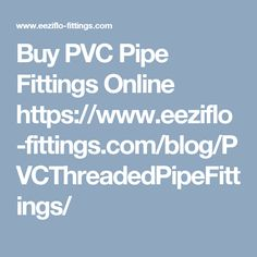 Buy PVC Pipe Fittings Online https://www.eeziflo-fittings.com/blog/PVCThreadedPipeFittings/