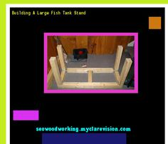 Building A Large Fish Tank Stand 081151 - Woodworking Plans and Projects!