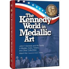 """The Kennedy World in Medallic Art: John F. Kennedy and His Family in Medals, Coins, Tokens, and Other Collectibles"", by William Rice"