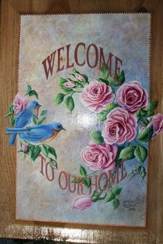 """WELCOME TO OUR HOME"" shabby chic painting on a oak wood raised door panel with bluebirds and pink roses by sherrylpaintz."