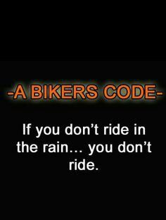 Biker code, ride in the rain, moto, motorcycle , quotes