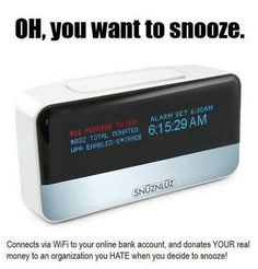 Wanna snooze? Sluznluz alarm clock will connect on your WiFi to your bank account and donate your money to an organization you dislike.