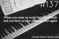 "Piano Problems #137 That has so happened, ""Let's just go back to the beginning, that's easier"" lol"