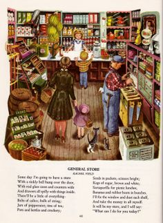 The Big Golden Book of Poetry   General Store poem (this illustration ALWAYS used to remind me of my grandmother's crewel work of a general store she had on a wall in her home in Santa Maria, Cali. from one of my fave childhood books.)