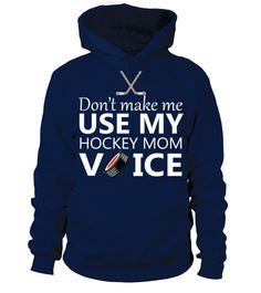 Hockey - Don't make me use my hockey mom voice