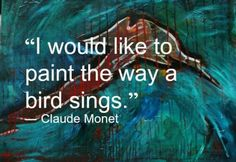 Claude Monet quote on a layer of one of my paintings, . Claude Monet quote on a layer of one of my paintings, Claude Monet Quotes, Charles Gleyre, Citation Art, Artist Quotes, Creativity Quotes, Renoir, Beautiful Words, Me Quotes, Paint Quotes