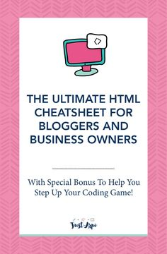 The Ultimate HTML Cheatsheet for Bloggers and Business Owners | Don't be afraid to try new things and experiment with your coding.