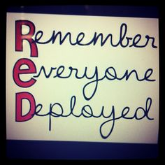 Remember Everyone Deployed! Wore red today!:) just like every Friday!