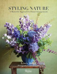 Sublime Flowers Glorious Floral Creations By New Yorks Highly Talented Lewis Miller Of Lewis Miller Design Are Presented In An Inspiring New Book