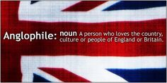 I'm an anglophile!!!