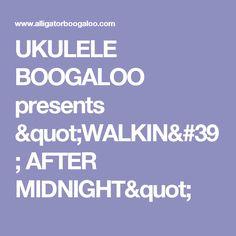 "UKULELE BOOGALOO presents ""WALKIN' AFTER MIDNIGHT"""