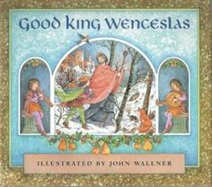 Good King Wenceslas    traditional carol lyrics by John Mason Neale    illustrated by John Wallner