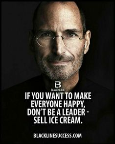 If you want to make everyone happy don't be a leader - sell ice cream. The wisdo. - If you want to make everyone happy don't be a leader – sell ice cream. The wisdom of Steve Jobs - Quotable Quotes, Wisdom Quotes, Quotes To Live By, Quotes Quotes, Funny Quotes, Funny Business Quotes, Fair Quotes, Ambition Quotes, Cover Quotes