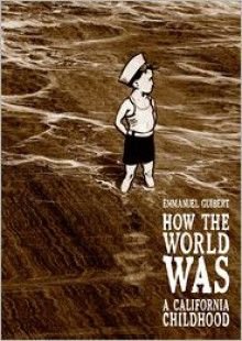 COMING SOON - Availability: http://130.157.138.11/record= How the World Was: A California Childhood / Emmanuel Guibert, Kathryn M. Pulver