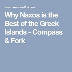 Why Naxos is the Best of the Greek Islands - Compass & Fork