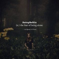 Autophobia (n.) the fear of being alone. via (http://ift.tt/2iRSEQq)