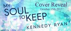 Friends till the end book blog: Cover Reveal for Kennedy Ryan's MY SOUL TO KEEP