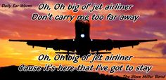 Big Ol' Jet Airliner - Steve Miller Band - Music Fun @ https://www.facebook.com/pages/Daily-Ear-Worm/1438942063025568