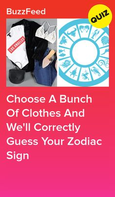 I got Leo and I am a Aries quizzes Choose A Bunch Of Clothes And We'll Correctly Guess Your Zodiac Sign