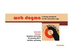 Web Dogma at the Bauhaus School of Design by Eric Reiss via Slideshare