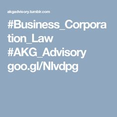 #Business_Corporation_Law #AKG_Advisory  goo.gl/NIvdpg
